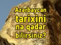 TEST: Azərbaycan tarixini nə qədər bilirsiniz?